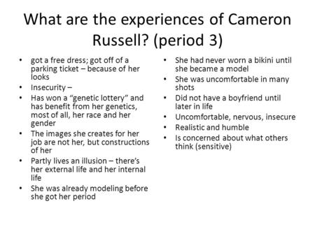 "What are the experiences of Cameron Russell? (period 3) got a free dress; got off of a parking ticket – because of her looks Insecurity – Has won a ""genetic."