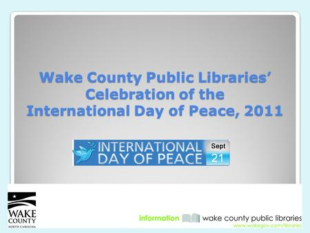 Wake County Public Libraries' Celebration of the International Day of Peace, 2011.