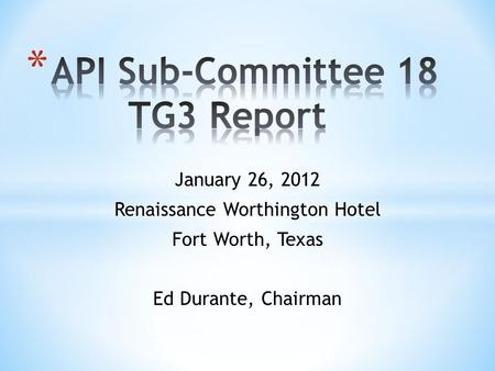 January 26, 2012 Renaissance Worthington Hotel Fort Worth, Texas Ed Durante, Chairman.