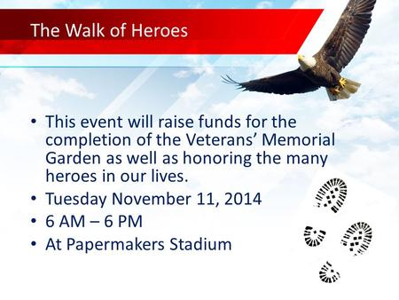 The Walk of Heroes This event will raise funds for the completion of the Veterans' Memorial Garden as well as honoring the many heroes in our lives. Tuesday.