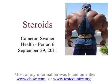 Cameron Swaner Health - Period 6 September 29, 2011 Most of my information was found on either www.ehow.com, or www.testcountry.org. www.ehow.comwww.testcountry.org.