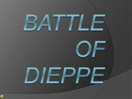 The battle of Dieppe was a test for the full-scale raid of Western Europe. The plan was to make a frontal assault on the town of Dieppe, across the English.
