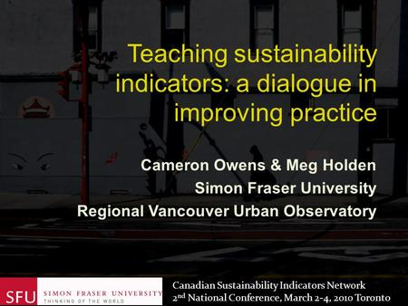 Cameron Owens & Meg Holden Simon Fraser University Regional Vancouver Urban Observatory Canadian Sustainability Indicators Network 2 nd National Conference,