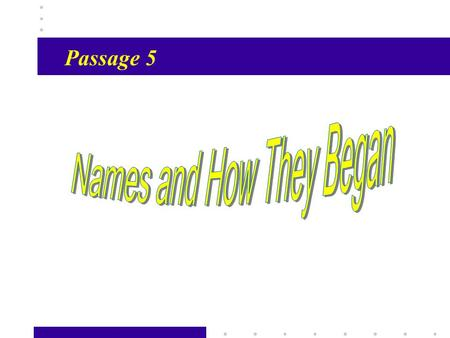Passage X1 Passage 5. Passage X2 What are the differences between English names and Chinese names? What is a middle name? Can I call her Miss Mary?