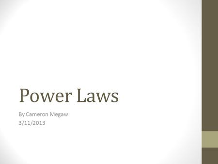 Power Laws By Cameron Megaw 3/11/2013. What is a Power Law?