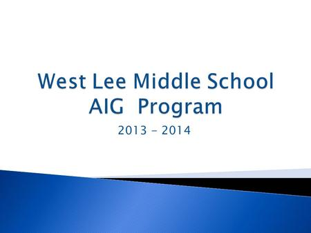 2013 - 2014.  Introduction of Key Players  Overview of NC State AIG Program  Lee County Schools Program ◦ How are students initially identified? ◦