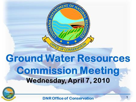 DNR Office of Conservation 1 Ground Water Resources Commission Meeting Wednesday, April 7, 2010.