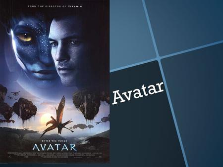 "Avatar. - Directed & Written by James Cameron - Also made ""Titanic"" - Sam Worthington starred as Jake Sully - Most recently in Clash of the Titans -"