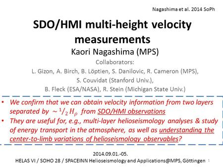 SDO/HMI multi-height velocity measurements Kaori Nagashima (MPS) Collaborators: L. Gizon, A. Birch, B. Löptien, S. Danilovic, R. Cameron (MPS), S. Couvidat.