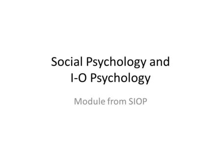 Social Psychology and I-O Psychology Module from SIOP.