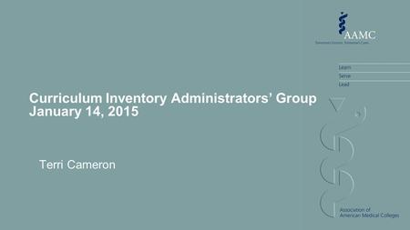 Curriculum Inventory Administrators' Group January 14, 2015 Terri Cameron.