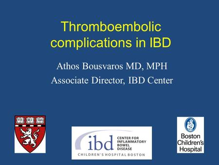 Thromboembolic complications in IBD Athos Bousvaros MD, MPH Associate Director, IBD Center.