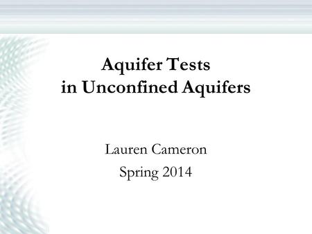 Aquifer Tests in Unconfined Aquifers Lauren Cameron Spring 2014.