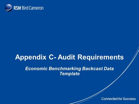 Presentation Subject Header Connected for Success Appendix C- Audit Requirements Economic Benchmarking Backcast Data Template.