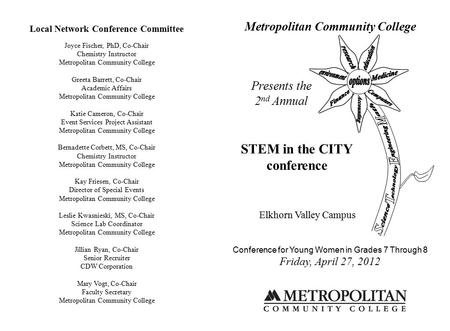 Metropolitan Community College Presents the 2 nd Annual STEM in the CITY conference Elkhorn Valley Campus Conference for Young Women in Grades 7 Through.