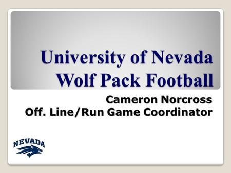 University of Nevada Wolf Pack Football Cameron Norcross Off. Line/Run Game Coordinator.