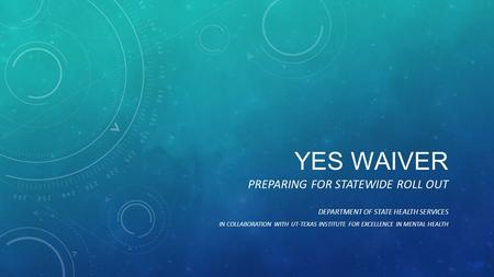 Yes Waiver Preparing for Statewide Roll Out