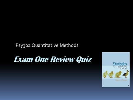 Exam One Review Quiz Psy302 Quantitative Methods.