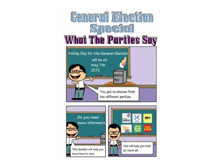 General Election Special Thursday May 7 th 2015 What is the General Election about? The General Election is where everyone in Britain gets to say who.