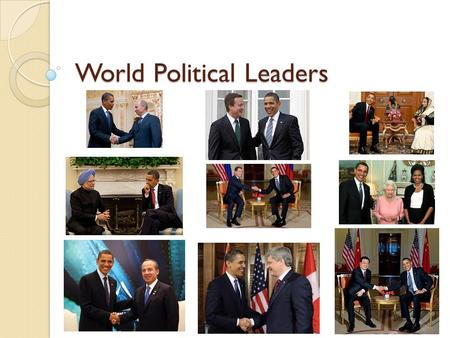 World Political Leaders. State Standard 7.4.spi.4. identify political leaders from selected contemporary settings (i.e. United States, India, Canada,
