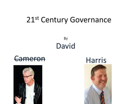 21 st Century Governance By David Harris Cameron.