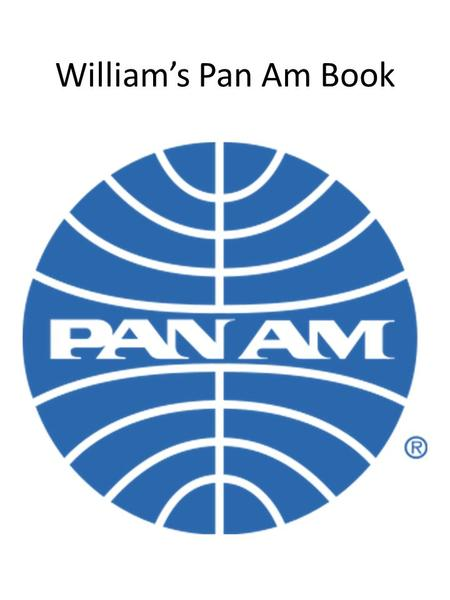 William's Pan Am Book. Pan Am was an airline that flew passenger jets between the 1950s and 1991.