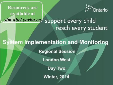 System Implementation and Monitoring Regional Session London West Day Two Winter, 2014 Resources are available at sim.abel.yorku.ca.