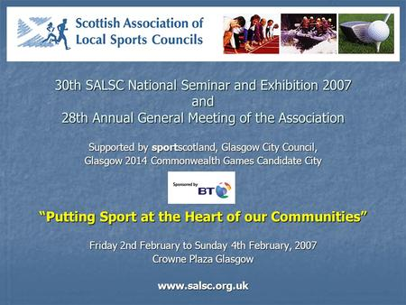 30th SALSC National Seminar and Exhibition 2007 and 28th Annual General Meeting of the Association Supported by sportscotland, Glasgow City Council, Glasgow.