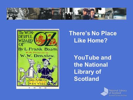 There's No Place Like Home? YouTube and the National Library of Scotland.