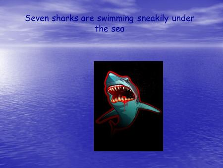 Seven sharks are swimming sneakily under the sea.