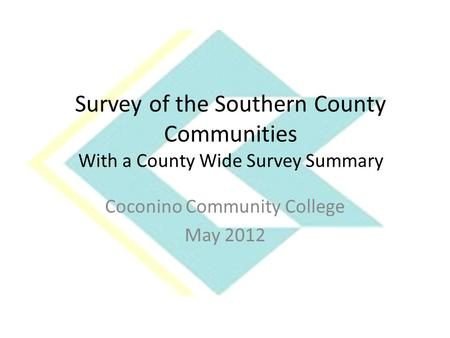 Survey of the Southern County Communities With a County Wide Survey Summary Coconino Community College May 2012.