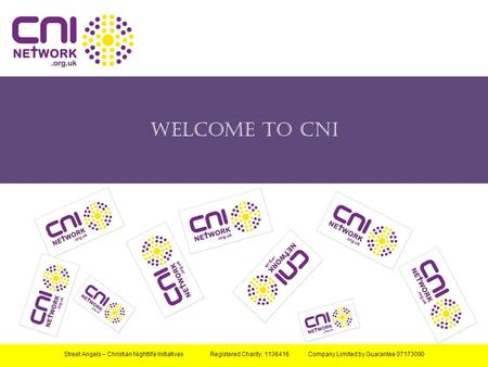 Welcome to CNI Street Angels – Christian Nightlife Initiatives Registered Charity: 1136416 Company Limited by Guarantee 07173090.