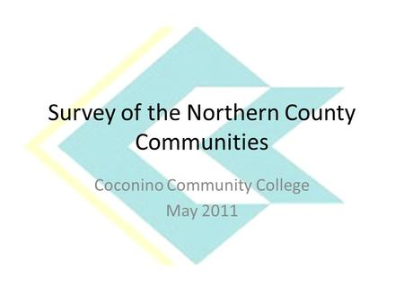 Survey of the Northern County Communities Coconino Community College May 2011.
