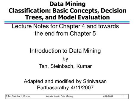 Data Mining Classification: Basic Concepts, Decision Trees, and Model Evaluation Lecture Notes for Chapter 4 and towards the end from Chapter 5 Introduction.