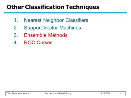 © Tan,Steinbach, Kumar Introduction to Data Mining 4/18/2004 1 Other Classification Techniques 1.Nearest Neighbor Classifiers 2.Support Vector Machines.