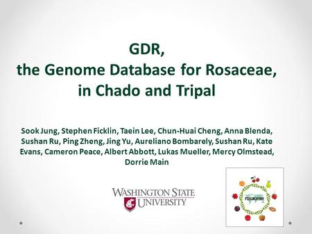 GDR, the Genome Database for Rosaceae, in Chado and Tripal Sook Jung, Stephen Ficklin, Taein Lee, Chun-Huai Cheng, Anna Blenda, Sushan Ru, Ping Zheng,