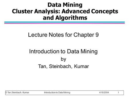 Data Mining Cluster Analysis: Advanced Concepts and Algorithms Lecture Notes for Chapter 9 Introduction to Data Mining by Tan, Steinbach, Kumar © Tan,Steinbach,