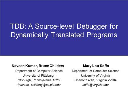TDB: A Source-level Debugger for Dynamically Translated Programs Department of Computer Science University of Pittsburgh Pittsburgh, Pennsylvania 15260.