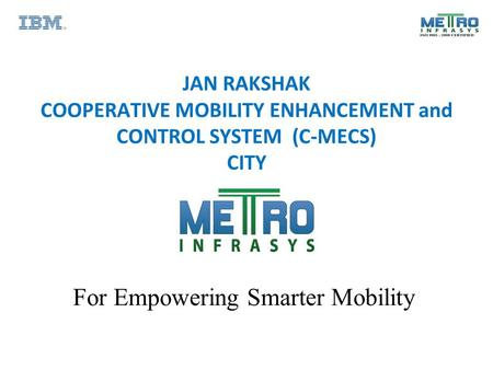 JAN RAKSHAK COOPERATIVE MOBILITY ENHANCEMENT and CONTROL SYSTEM (C-MECS) CITY For Empowering Smarter Mobility.