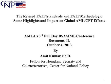 The Revised FATF Standards and FATF Methodology: Some Highlights and Impact on Global AML/CFT Efforts AMLA's 3rd Full Day BSA/AML Conference Rosemont,