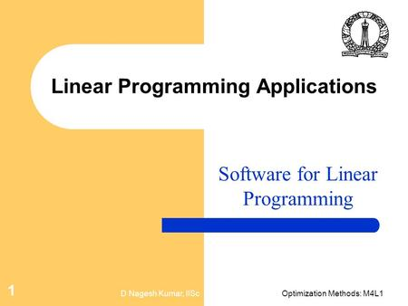 D Nagesh Kumar, IIScOptimization Methods: M4L1 1 Linear Programming Applications Software for Linear Programming.