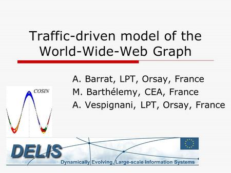 Traffic-driven model of the World-Wide-Web Graph A. Barrat, LPT, Orsay, France M. Barthélemy, CEA, France A. Vespignani, LPT, Orsay, France.