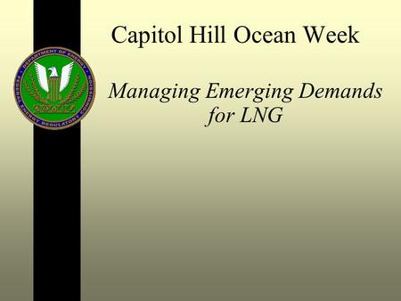 Capitol Hill Ocean Week Managing Emerging Demands for LNG.