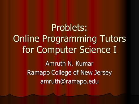 Problets: Online Programming Tutors for Computer Science I Amruth N. Kumar Ramapo College of New Jersey