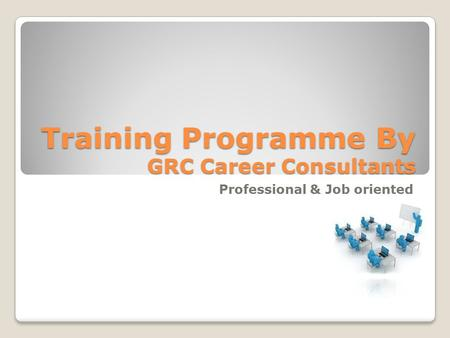 Training Programme By GRC Career Consultants Professional & Job oriented.