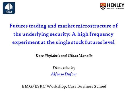 Futures trading and market microstructure of the underlying security: A high frequency experiment at the single stock futures level Kate Phylaktis and.