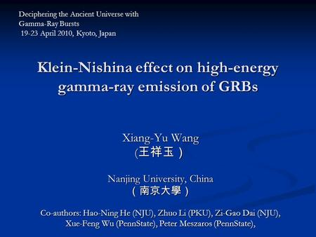 Klein-Nishina effect on high-energy gamma-ray emission of GRBs Xiang-Yu Wang ( 王祥玉) Nanjing University, China (南京大學) Co-authors: Hao-Ning He (NJU), Zhuo.