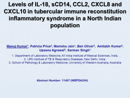 Levels of IL-18, sCD14, CCL2, CXCL8 and CXCL10 in tubercular immune reconstitution inflammatory syndrome in a North Indian population Manoj Kumar 1, Patricia.