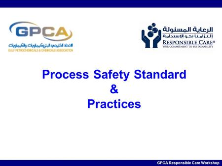 Filename GPCA Responsible Care Workshop Process Safety Standard & Practices GPCA Responsible Care Workshop.