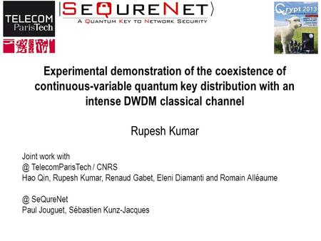Experimental demonstration of the coexistence of continuous-variable quantum key distribution with an intense DWDM classical channel Rupesh Kumar Joint.